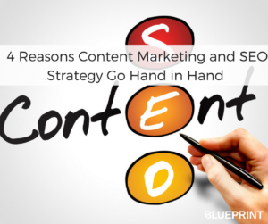 4 Reasons Content Marketing and SEO Strategy Go Hand in Hand | Blueprint