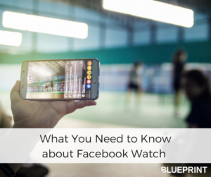 What You Need to Know about Facebook Watch | Blueprint